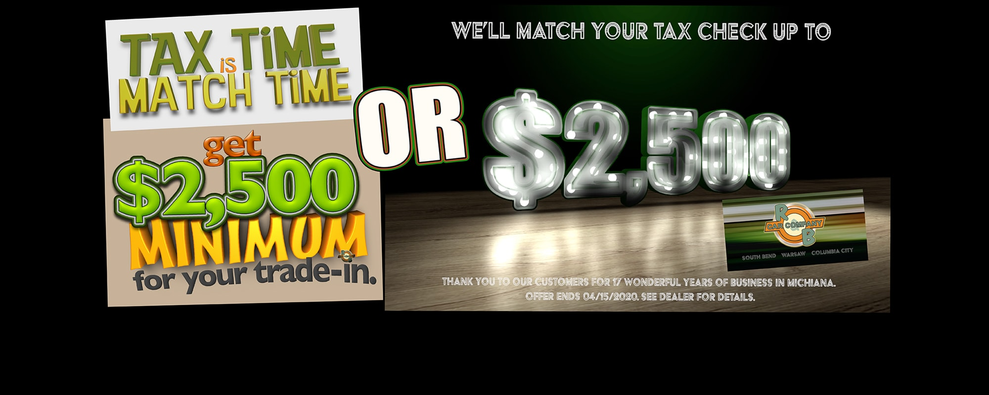 Tax Time Is Match Time - Get $2,500 Minimim for your trade-in Or We'll match your tax check up to $2,500